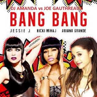 JESSIE J feat. ARIANA GRANDE & NIKKI MINAGE - BANG BANG [DJ AMANDA VS JOE GAUTHREAUX]