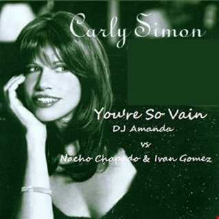 CARLY SIMON   YOU'RE SO VAIN  [DJ AMANDA VS NACHO CHAPADO &  IVAN GOMEZ] [REPOSTED]