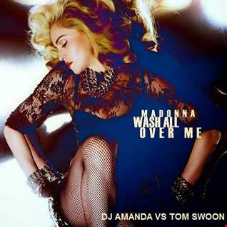 MADONNA   WASH ALL OVER ME [DJ AMANDA VS TOM SWOON]