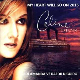 CELINE DION   MY HEART WILL GO ON 2015 [DJ AMANDA VS RAZOR N GUIDO]