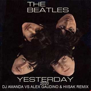 THE BEATLES   YESTERDAY 2020 (DJ AMANDA VS ALEX GAUDINO & HIISAK REMIX)