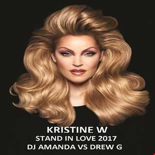 KRISTINE W   STAND IN LOVE 2017 [DJ AMANDA VS DREW G]
