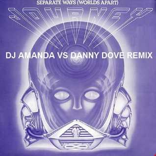 JOURNEY   SEPARATE WAYS (WORLDS APART) (DJ AMANDA VS DANNY DOVE REMIX)