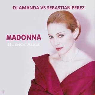 MADONNA   BUENOS AIRES [DJ AMANDA VS SEBASTIAN PEREZ