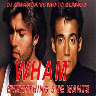 WHAM   EVERYTHING SHE WANTS [DJ AMANDA VS MOTO BLANCO]