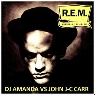REM   LOSING MY RELIGION [DJ AMANDA VS JOHN J C CARR]