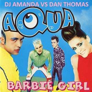 AQUA   BARBIE GIRL [DJ AMANDA VS DAN THOMAS]
