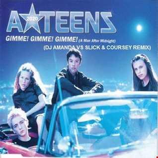 A*TEENS   GIMME GIMME GIMME (A MAN AFTER MIDNIGHT ) 2020 (DJ AMANDA VS SLICK & COURSEY REMIX)