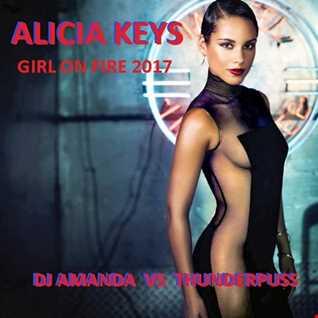ALICIA KEYS  GIRL IS ON FIRE 2017 [DJ AMANDA VS THUNDERPUSS]