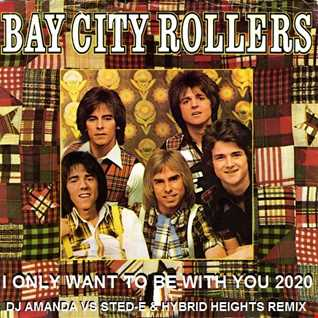 BAY CITY ROLLERS   I ONLY WANT TO BE WITH YOU 2020 (DJ AMANDA VS STED E & HYBRID HEIGHTS REMIX)