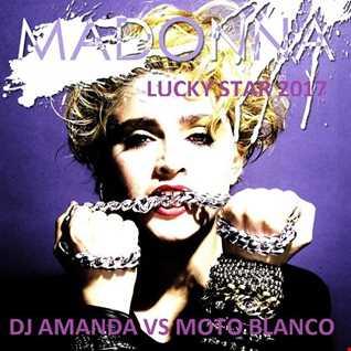 MADONNA   LUCKY STAR 2017 [DJ AMANDA VS MOTO BLANCO]