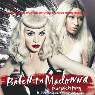MADONNA feat. NICKY MINAGE & DOMINQUE YOUNG UNIQUE   BITCH I'M MADONNA [DJ AMANDA VS HOXTON WHORES & JAMES HURR MASHUPS]