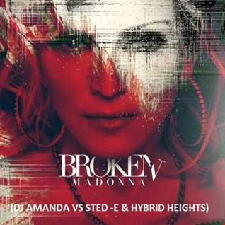 MADONNA   BROKEN [DJ AMANDA VS STED E & HYBRID HEIGHTS]