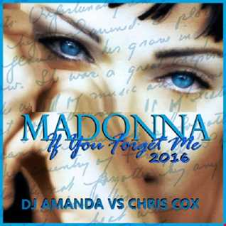 MADONNA   IF YOU FORGET ME 2016 [DJ AMANDA VS CHRIS COX]
