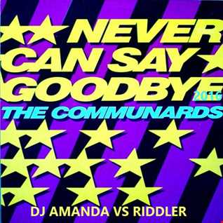 THE COMMUNARDS   NEVER CAN SAY GOODBYE 2016 [DJ AMANDA VS RIDDLER]