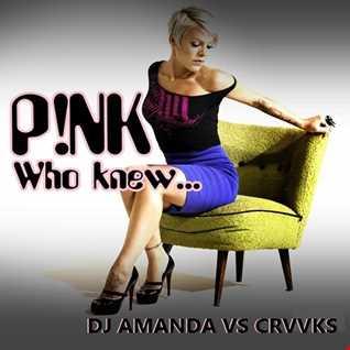 P!NK   WHO KNEW 2016 [DJ AMANDA VS CRVVCKS]