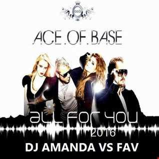ACE OF BASE   ALL FOR YOU 2016 [DJ AMANDA VS FAV]
