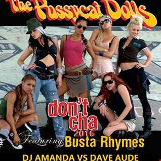 THE PUSSYCAT DOLLS feat. BUSTA RHYMES   DON'T CHA 2016 [DJ AMANDA VS DAVE AUDE]