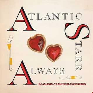 ATLANTIC STARR   ALWAYS 2020 (DJ AMANDA VS MOTO BLANCO REMIX)