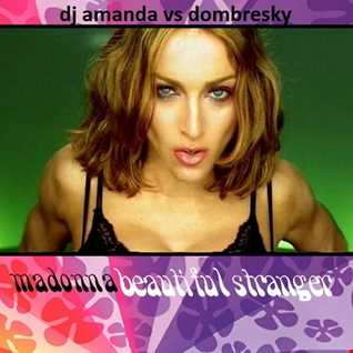 MADONNA   BEAUTIFUL STRANGER [DJ AMANDA VS DOMBRESKY]