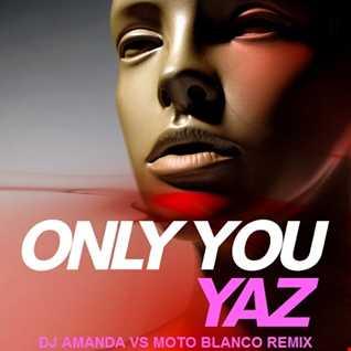 YAZ   ONLY YOU 2020 (DJ AMANDA VS MOTO BLANCO REMIX)