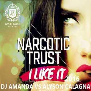 NARCOTIC THRUST   I LIKE IT 2016 [DJ AMANDA VS ALYSON CALAGNA]