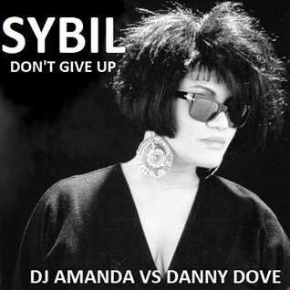 SYBIL   DON'T GIVE UP [DJ AMANDA VS DANNY DOVE]