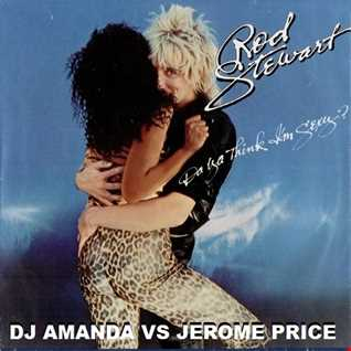 ROD STEWART   DO YA THINK I'M SEXY [DJ AMANDA VS JEROME PRICE]