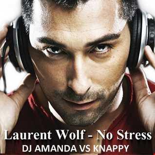 LAURENT WOLF   NO STRESS 2017 [DJ AMANDA VS KNAPPY]
