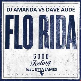 FLO RIDA feat. ETTA JAMES   GOOD FEELING [DJ AMANDA VS DAVE AUDE]