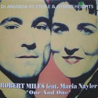ROBERT MILES feat. MARIA NAYLER - ONE AND ONE 2014 [DJ AMANDA VS STED-E & HYBRID HEIGHTS] [REPOSTED]