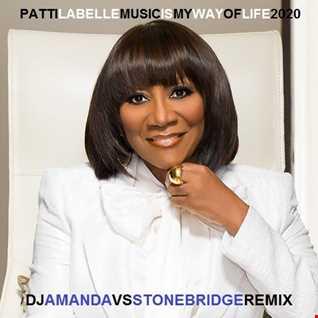 PATTI LABELLE   MUSIC IS MY WAY OF LIFE 2020 (DJ AMANDA VS STONEBRIDGE REMIX)