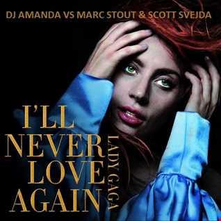 LADY GAGA   I'LL NEVER LOVE AGAIN [DJ AMANDA VS MARC STOUT & SCOTT SVEJDA]