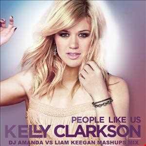 KELLY CLARKSON   PEOPLE LIKE US (DJ AMANDA VS LIAM KEEGAN MASHUPS MIX