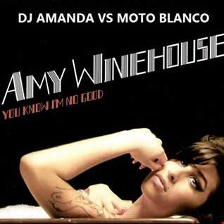 AMY WINEHOUSE   YOU KNOW I'M NO GOOD 2016 [DJ AMANDA VS MOTO BLANCO]