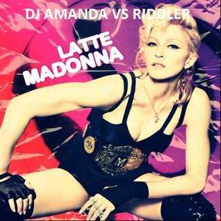 MADONNA   LATTE 2017 [DJ AMANDA VS RIDDLER]