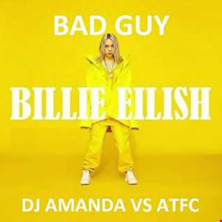 BILLIE EILISH   BAD GUY [DJ AMANDA VS ATFC]