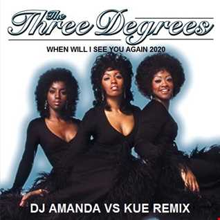 THE THREE DEGREES   WHEN WILL I SEE YOU AGAIN 2020 (DJ AMANDA VS KUE REMIX)