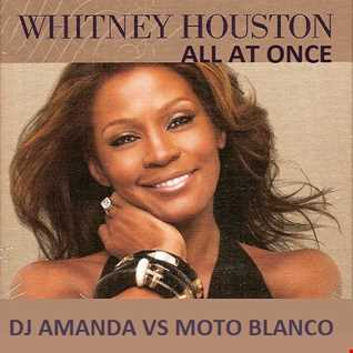 WHITNEY HOUSTON   ALL AT ONCE [DJ AMANDA VS MOTO BLANCO]