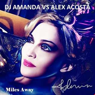 MADONNA   MILES AWAY [DJ AMANDA VS ALEX ACOSTA]