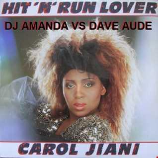 CAROL JIANI   HIT 'N RUN LOVER [ DJ AMANDA VS DAVE AUDE]