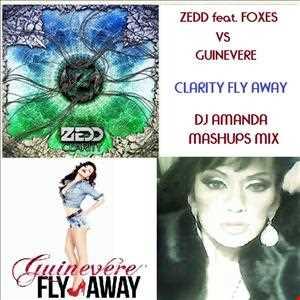 ZEDD feat. FOXES vs GUINEVERE   CLARITY FLY AWAY (DJ AMANDA MASHUPS MIX)