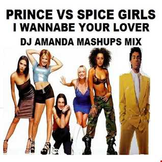 PRINCE VS SPICE GIRLS   I WANNABE YOUR LOVER [DJ AMANDA MASHUPS MIX]