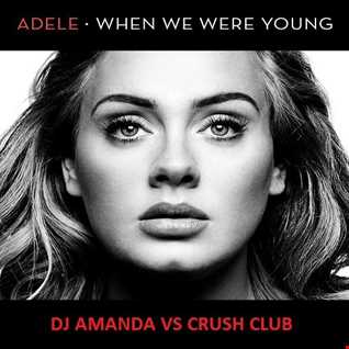 ADELE   WHEN WE WERE YOUNG [DJ AMANDA VS CRUSH CLUB]