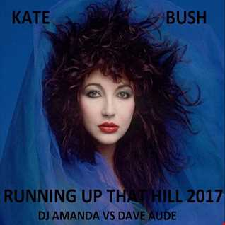 KATE BUSH   RUNNING UP THAT HILL 2017 [DJ AMANDA VS DAVE AUDE]