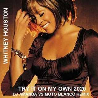 WHITNEY HOUSTON   TRY IT ON MY OWN 2020 (DJ AMANDA VS MOTO BLANCO REMIX)