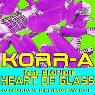 KORR-A feat. BLONDIE   HEART OF GLASS [DJ AMANDA VS DIRTYFREQS MASH-UPS]