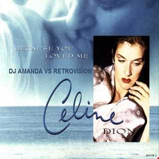 CELINE DION   BECAUSE YOU LOVED ME [DJ AMANDA VS RETROVISION]