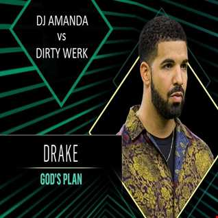 DRAKE   GOD'S PLAN [DJ AMANDA VS DIRTY WERK]