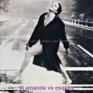 LIZA MINELLI   DON'T DROP BOMBS [DJ AMANDA VS ESQUIRE]